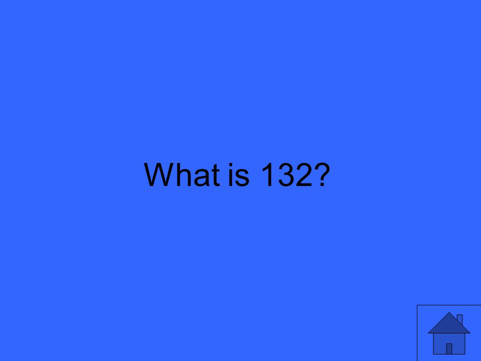 What is 132