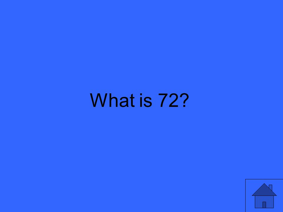 What is 72