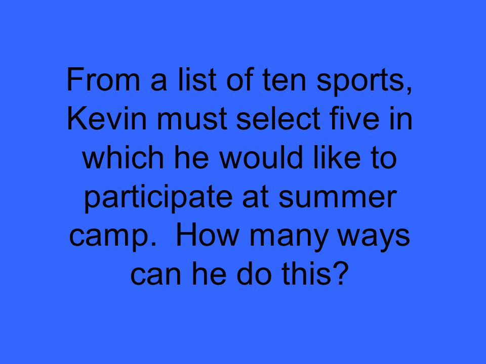 From a list of ten sports, Kevin must select five in which he would like to participate at summer camp.