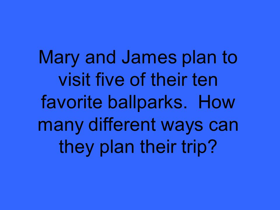 Mary and James plan to visit five of their ten favorite ballparks.