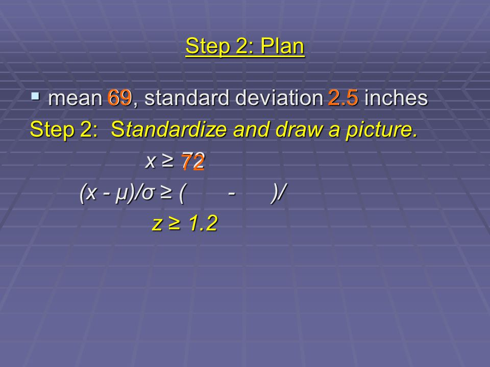 Step 2: Plan  mean 69, standard deviation 2.5 inches Step 2: Standardize and draw a picture.