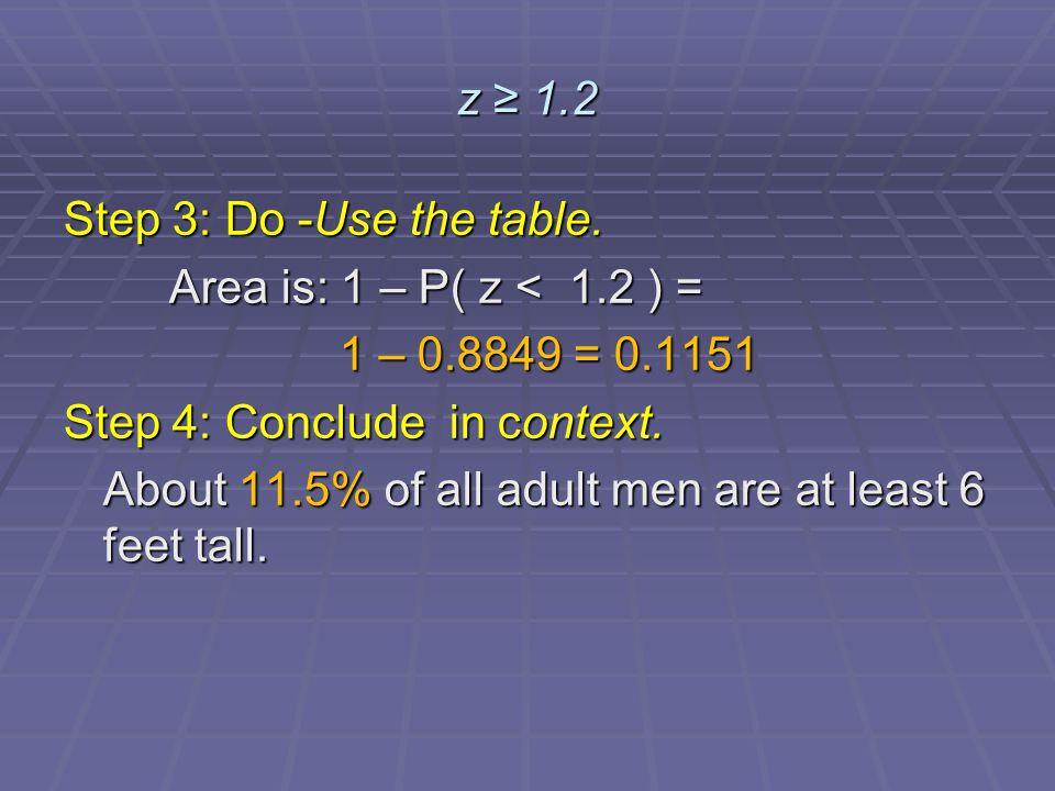 z ≥ 1.2 Step 3: Do -Use the table.