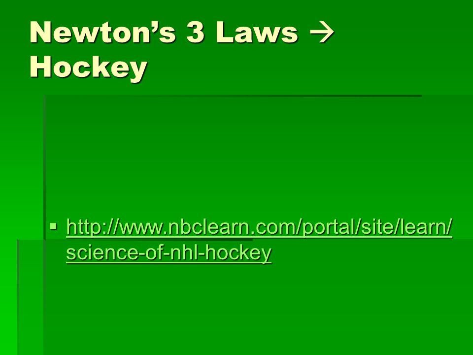 Newton's 3 Laws  Hockey  http://www.nbclearn.com/portal/site/learn/ science-of-nhl-hockey http://www.nbclearn.com/portal/site/learn/ science-of-nhl-hockey http://www.nbclearn.com/portal/site/learn/ science-of-nhl-hockey