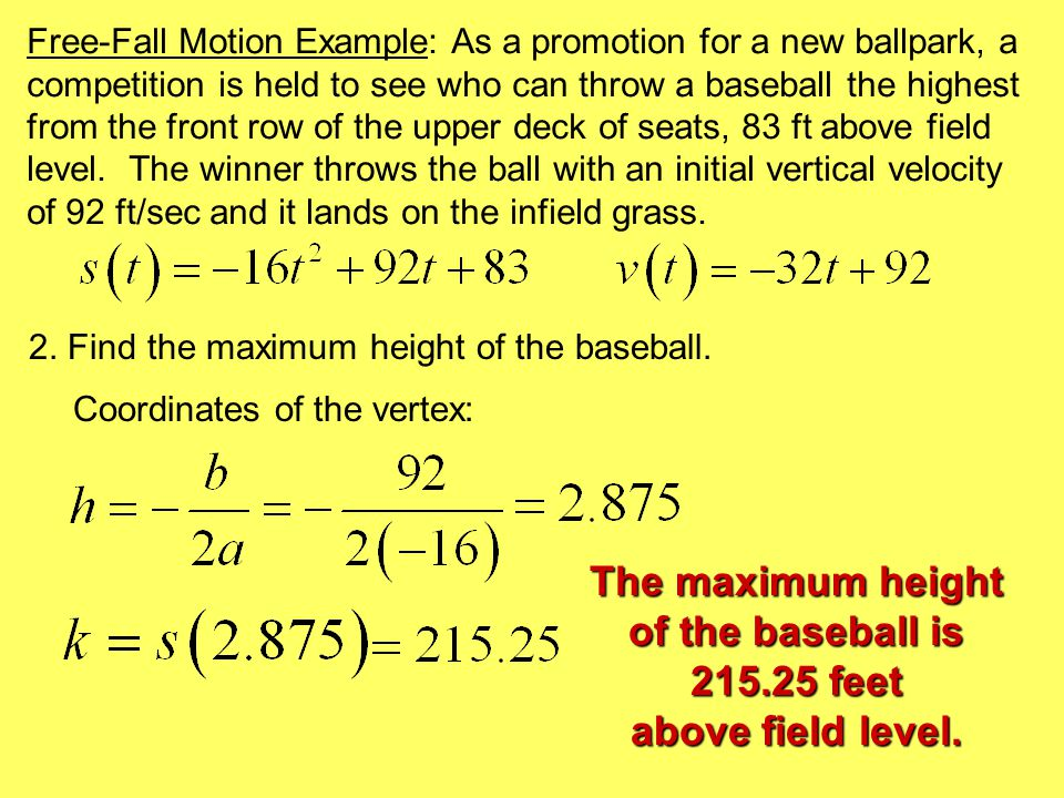 Free-Fall Motion Example: As a promotion for a new ballpark, a competition is held to see who can throw a baseball the highest from the front row of the upper deck of seats, 83 ft above field level.