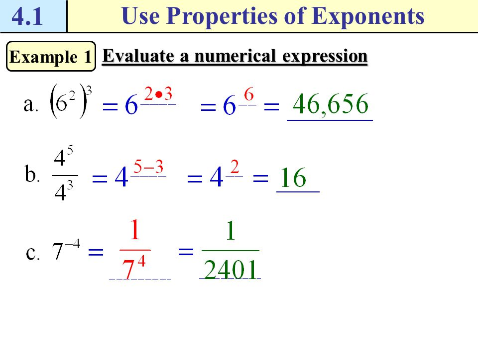 4.1 Use Properties of Exponents Properties of Exponents Let a and b be real numbers and let m and n be integers. Product of Powers Property Power of a
