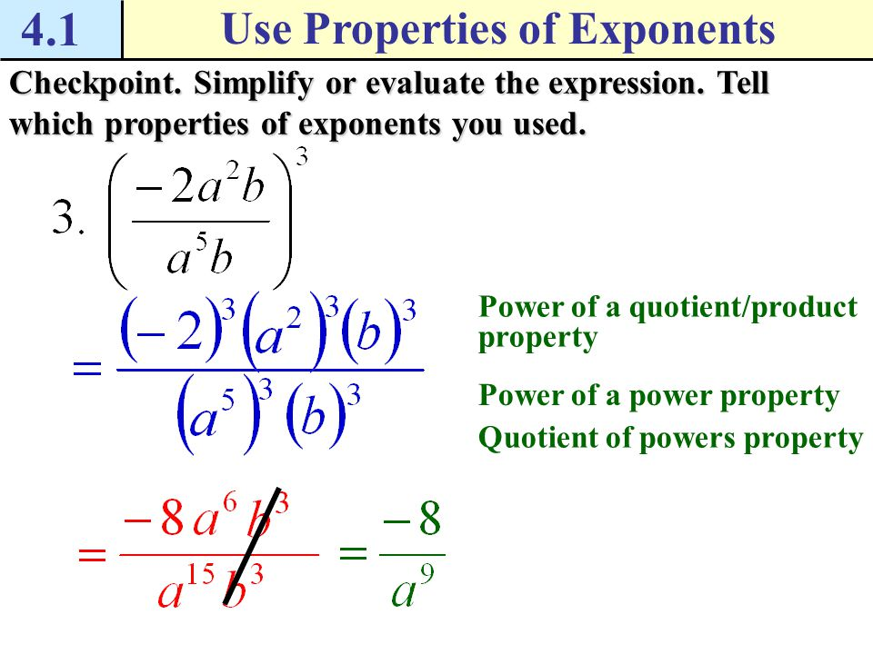 4.1 Use Properties of Exponents Checkpoint. Simplify or evaluate the expression. Tell which properties of exponents you used. Product of powers proper