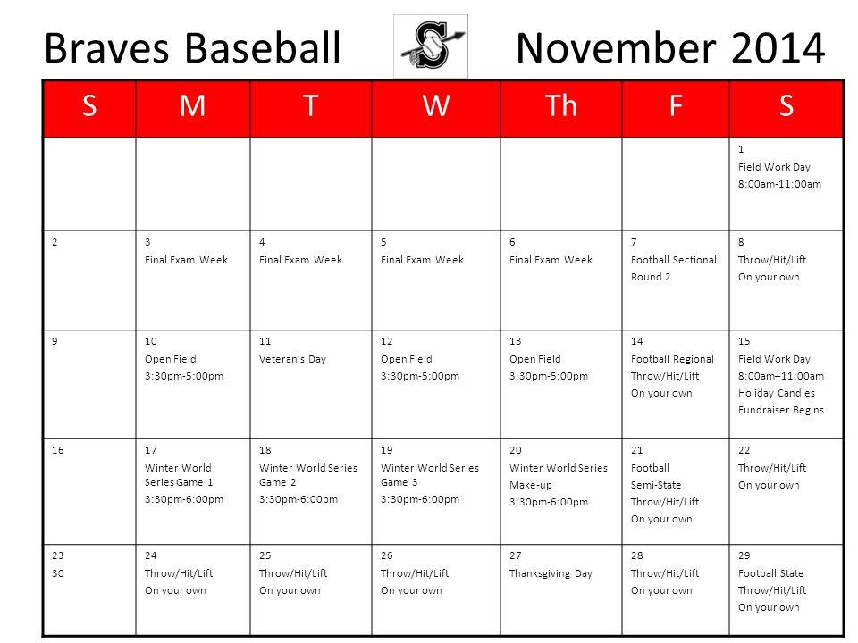 Braves Baseball November 2014 SMTWThFS 1 Field Work Day 8:00am-11:00am 23 Final Exam Week 4 Final Exam Week 5 Final Exam Week 6 Final Exam Week 7 Foot