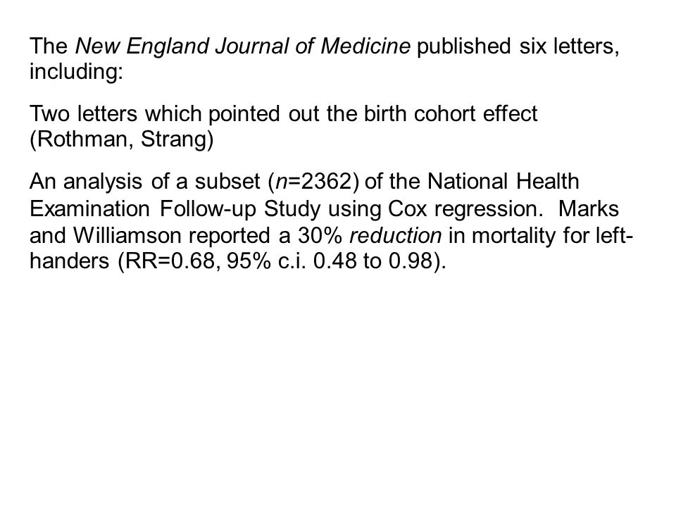 The New England Journal of Medicine published six letters, including: Two letters which pointed out the birth cohort effect (Rothman, Strang) An analysis of a subset (n=2362) of the National Health Examination Follow-up Study using Cox regression.