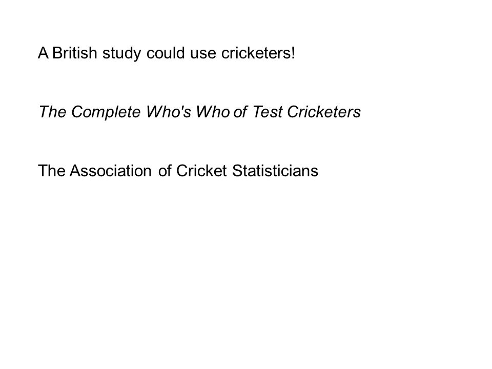 A British study could use cricketers.