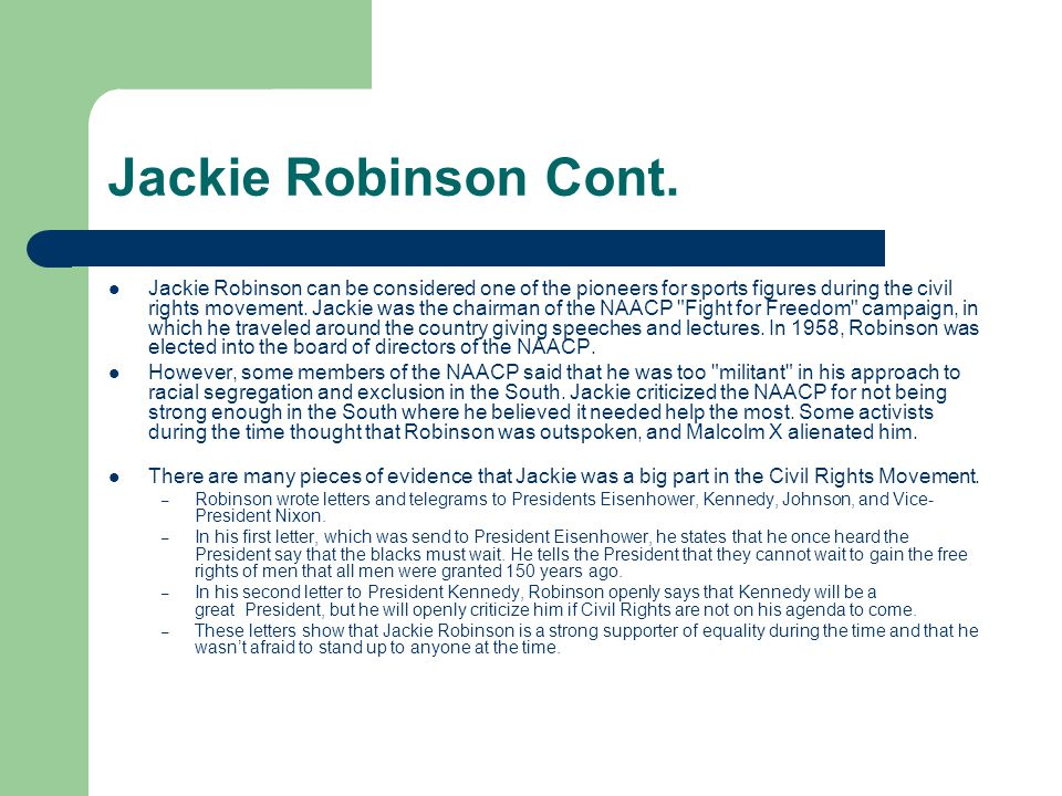 Jackie Robinson Cont. Jackie Robinson can be considered one of the pioneers for sports figures during the civil rights movement. Jackie was the chairm
