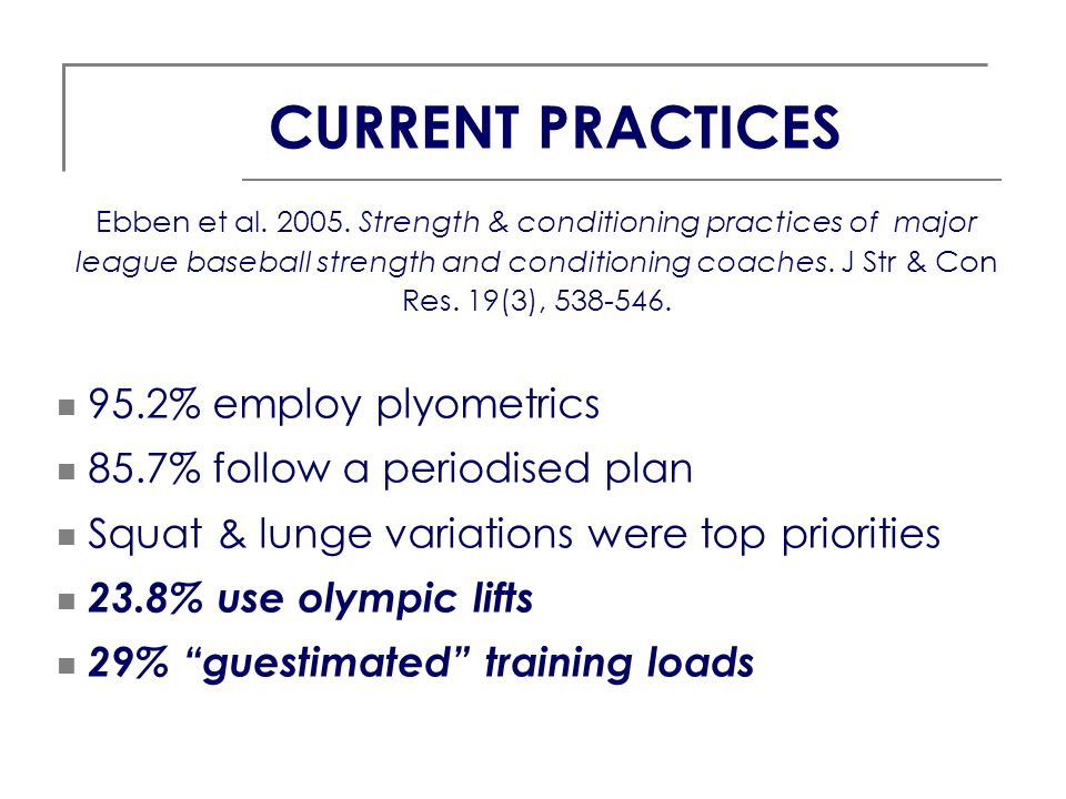 Ebben et al. 2005. Strength & conditioning practices of major league baseball strength and conditioning coaches. J Str & Con Res. 19(3), 538-546. 95.2