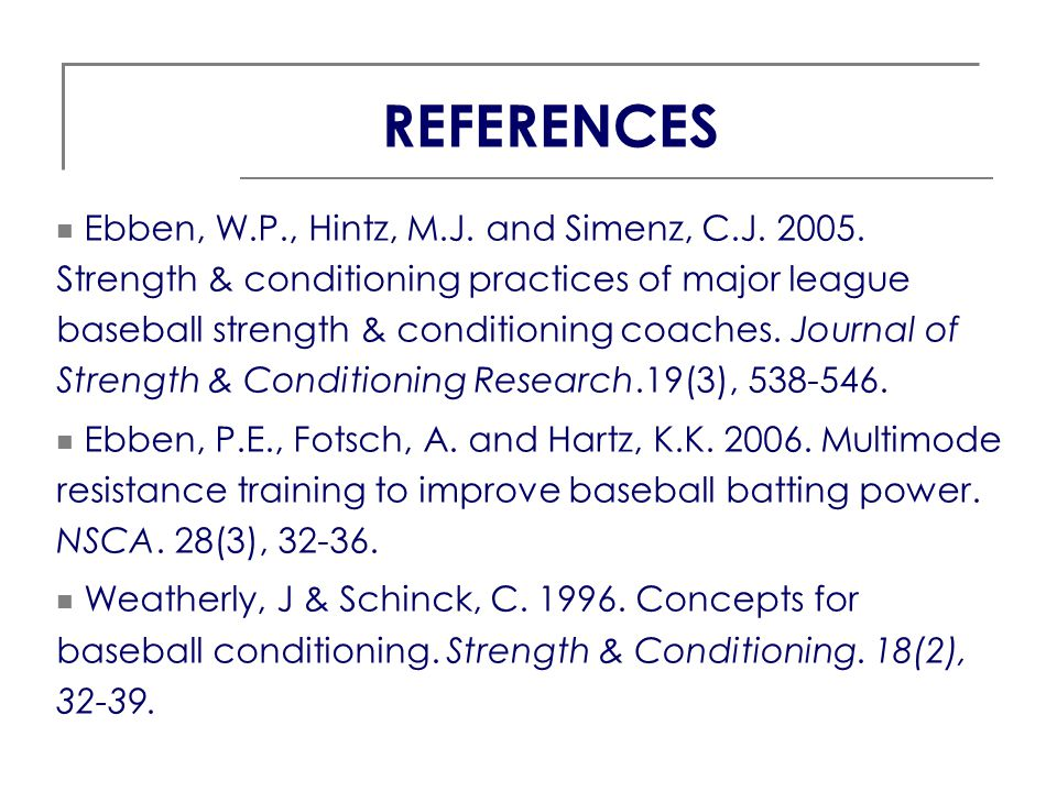 Ebben, W.P., Hintz, M.J. and Simenz, C.J. 2005. Strength & conditioning practices of major league baseball strength & conditioning coaches. Journal of