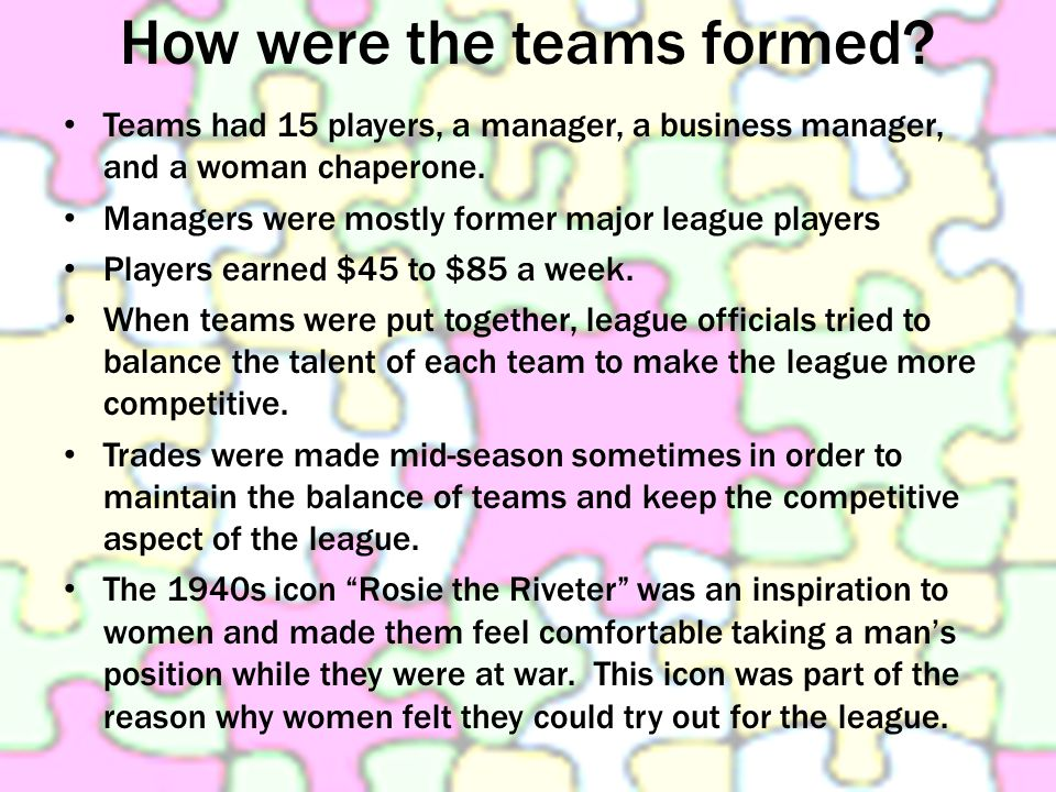 How were the teams formed? Teams had 15 players, a manager, a business manager, and a woman chaperone. Managers were mostly former major league player