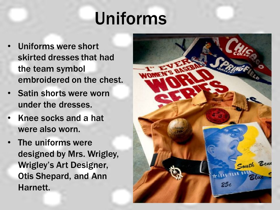 Uniforms Uniforms were short skirted dresses that had the team symbol embroidered on the chest. Satin shorts were worn under the dresses. Knee socks a