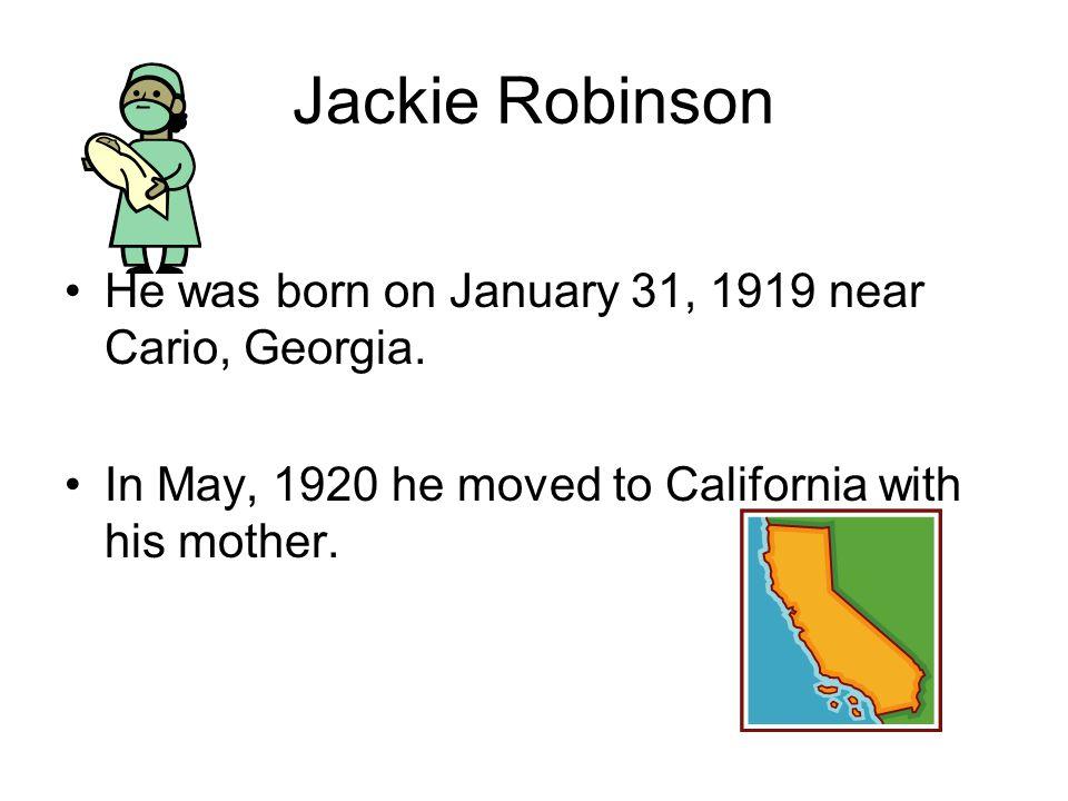 Jackie Robinson He was born on January 31, 1919 near Cario, Georgia.