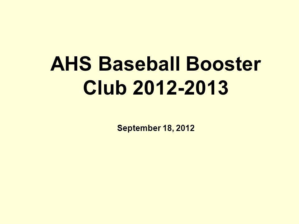 AHS Baseball Booster Club 2012-2013 September 18, 2012