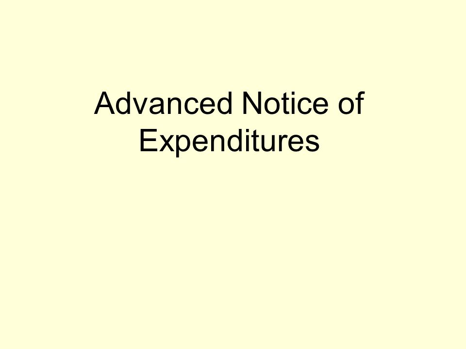 Advanced Notice of Expenditures