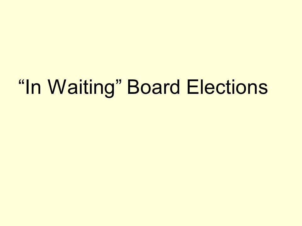 """In Waiting"" Board Elections"