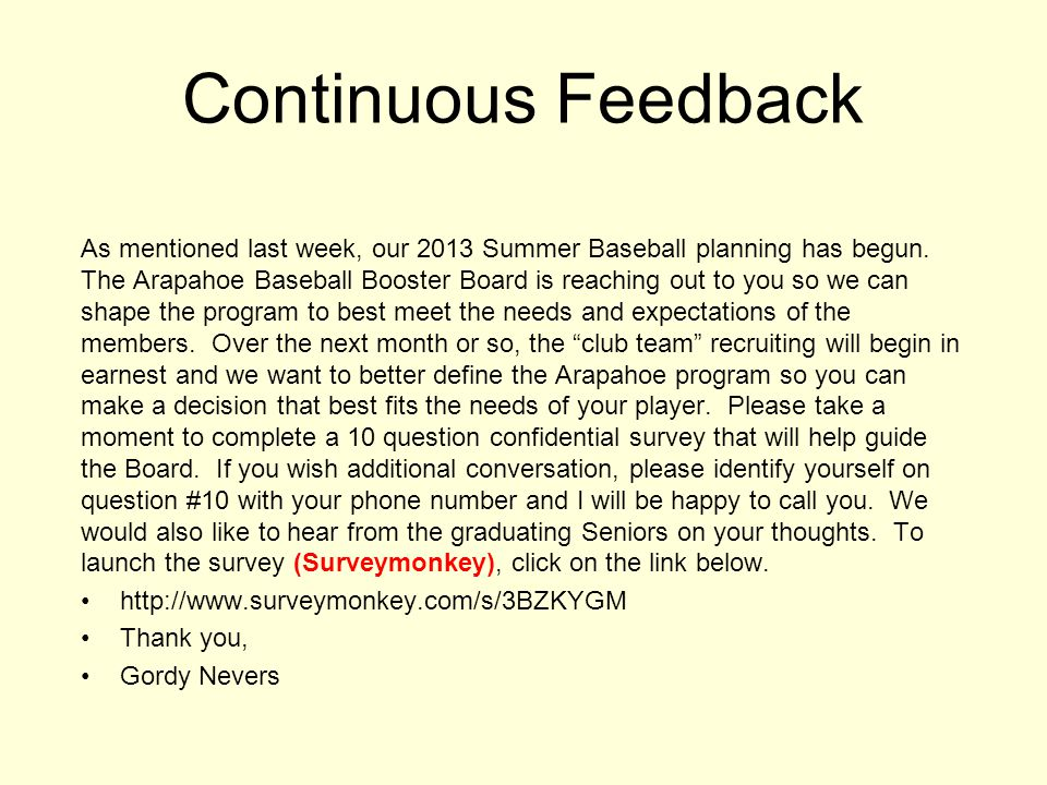 Continuous Feedback As mentioned last week, our 2013 Summer Baseball planning has begun. The Arapahoe Baseball Booster Board is reaching out to you so