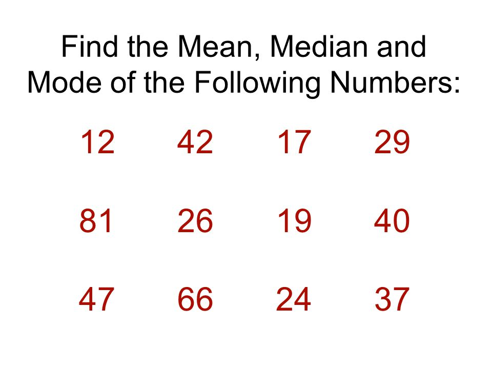 Find the Mean, Median and Mode of the Following Numbers: 12421729 81261940 47662437