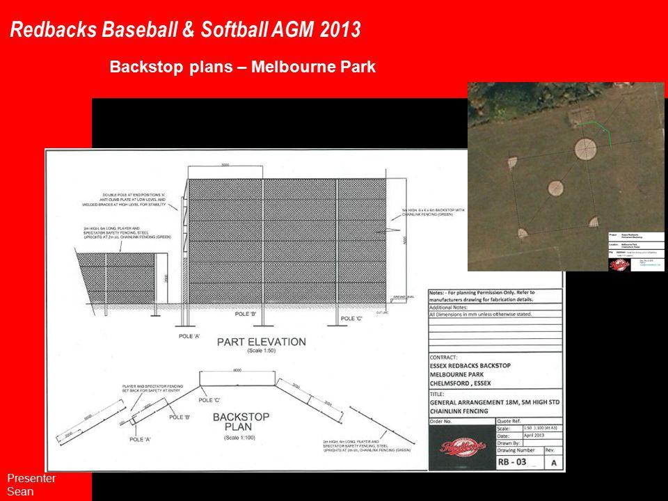 Redbacks Baseball & Softball AGM 2013 Backstop plans – Melbourne Park Presenter Sean