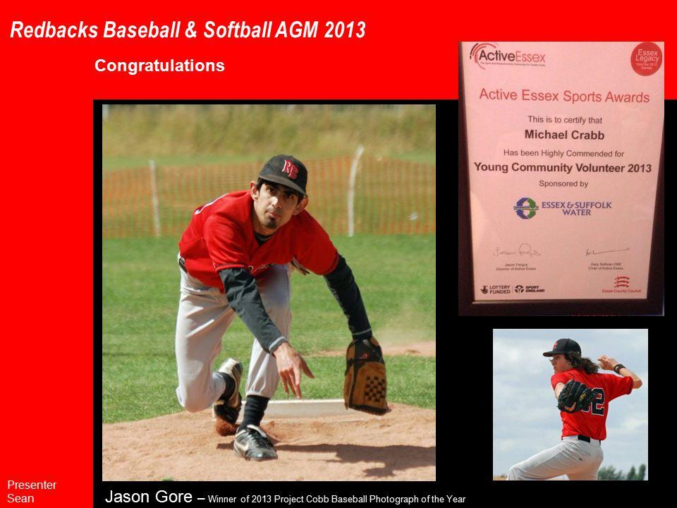 Redbacks Baseball & Softball AGM 2013 Congratulations Presenter Sean Jason Gore – Winner of 2013 Project Cobb Baseball Photograph of the Year