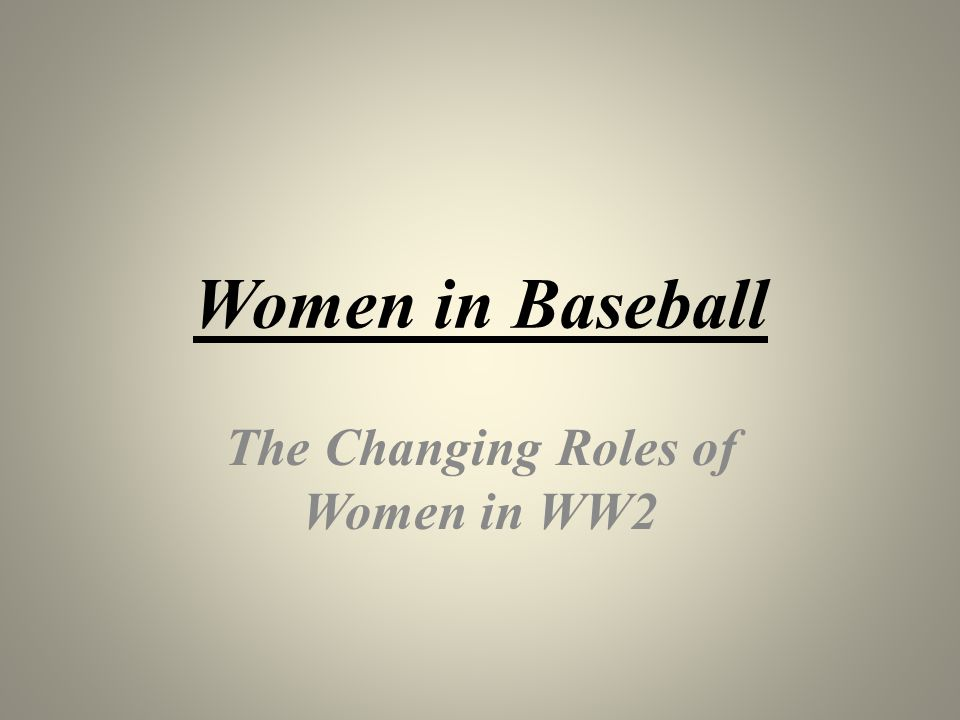 Women in Baseball The Changing Roles of Women in WW2