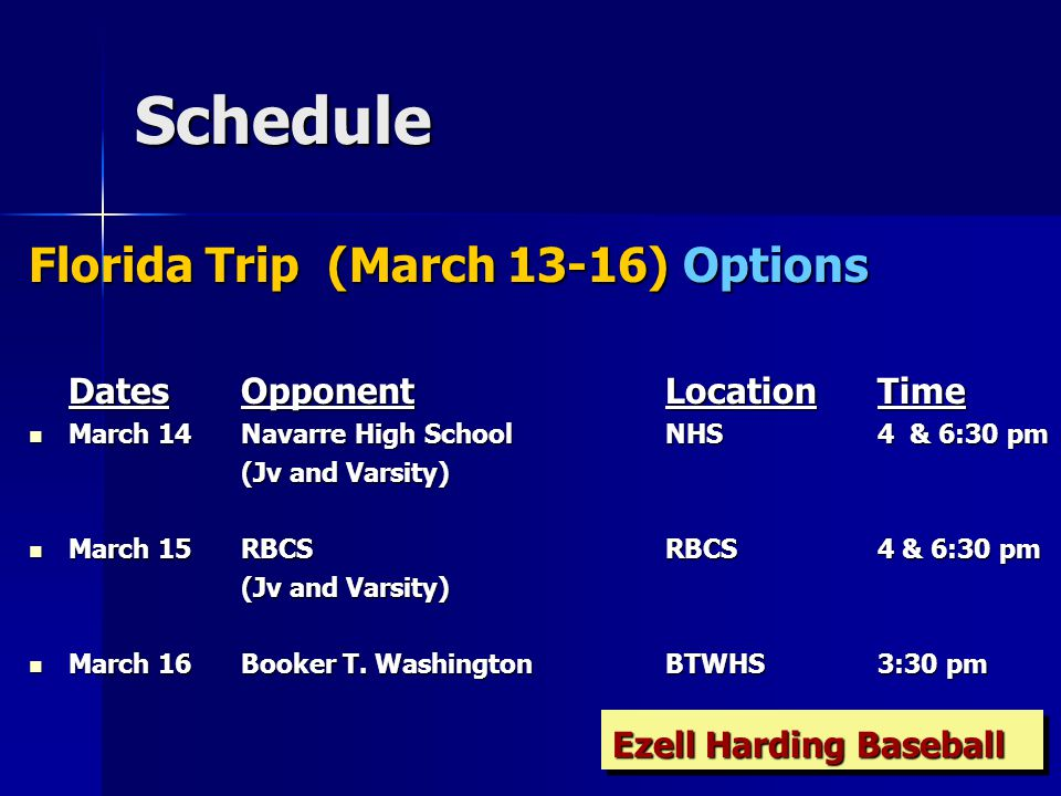 Schedule Varsity DatesOpponentLocationTime March 21JP2JP26 pm March 23-26H a H Tournament HostTBA March 28 MJCAMJCA4:30 pm March 29MJCAHome4:30 pm March 30 DCAHome5 pm Ezell Harding Baseball