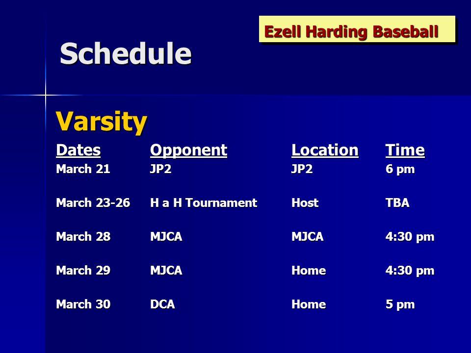 Schedule Varsity DatesOpponentLocationTime April 2*Knox-Webb(dh) Knox-Webb2 & 4 pm April 6 PagePage5 pm April 7-9YJ Tournament SpringfieldTBA April 11 FriendshipHome6:30 pm April 14-16WH TournamentCascadeTBA April 19DAHome4:30 pm April 20DADA4:30 pm Ezell Harding Baseball