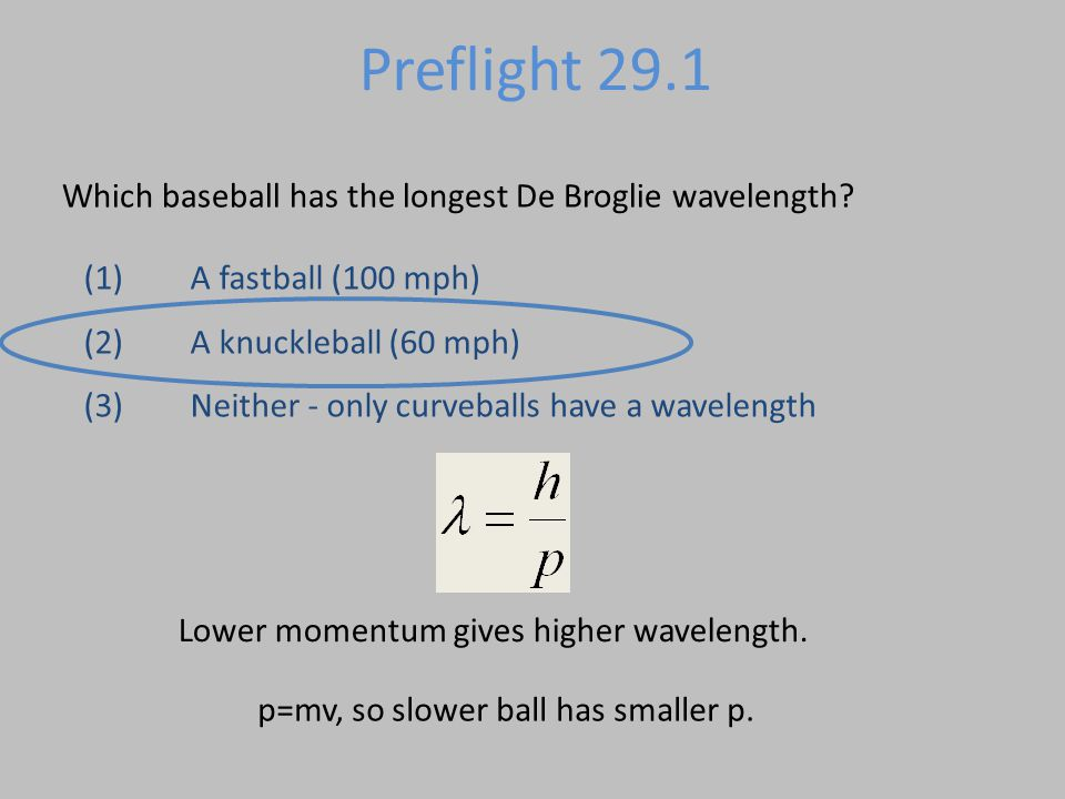 Which baseball has the longest De Broglie wavelength? (1)A fastball (100 mph) (2)A knuckleball (60 mph) (3)Neither - only curveballs have a wavelength