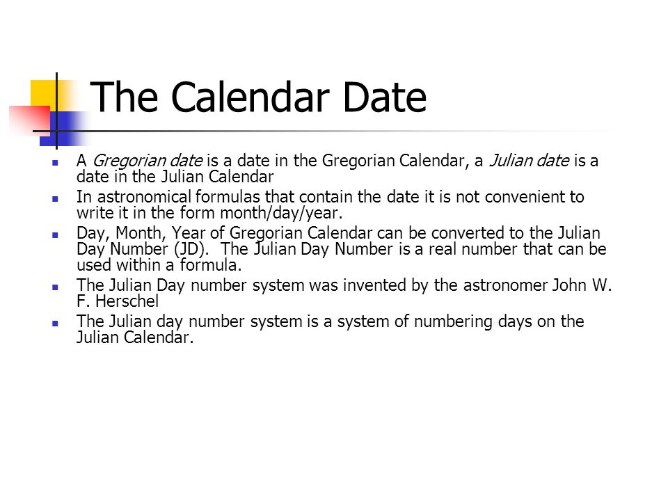 The Calendar Date A Gregorian date is a date in the Gregorian Calendar, a Julian date is a date in the Julian Calendar In astronomical formulas that contain the date it is not convenient to write it in the form month/day/year.