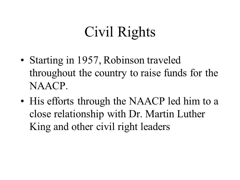 Civil Rights Starting in 1957, Robinson traveled throughout the country to raise funds for the NAACP.