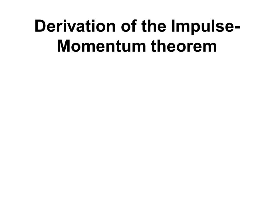 Derivation of the Impulse- Momentum theorem