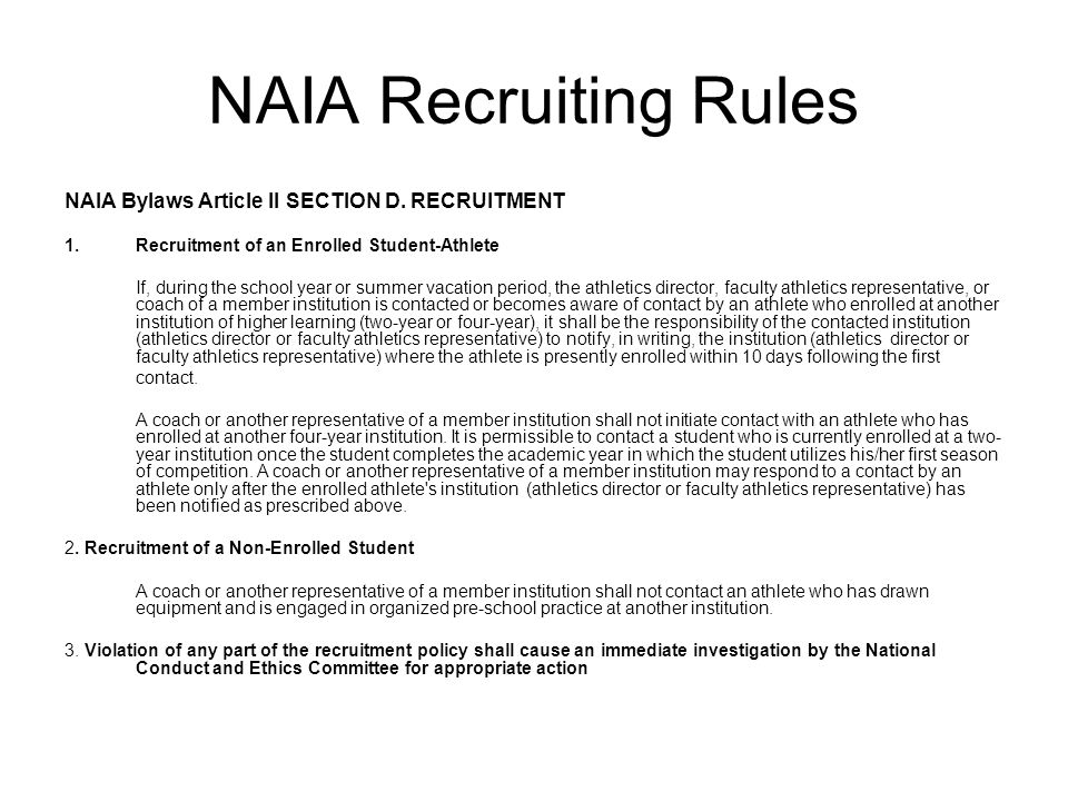 NAIA Recruiting Rules NAIA Bylaws Article II SECTION D. RECRUITMENT 1.Recruitment of an Enrolled Student-Athlete If, during the school year or summer