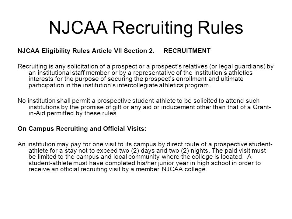 NJCAA Recruiting Rules NJCAA Eligibility Rules Article VII Section 2.RECRUITMENT Recruiting is any solicitation of a prospect or a prospect's relative