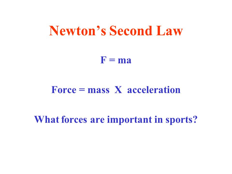 Newton's Second Law This is an equation F = (something) X (something)