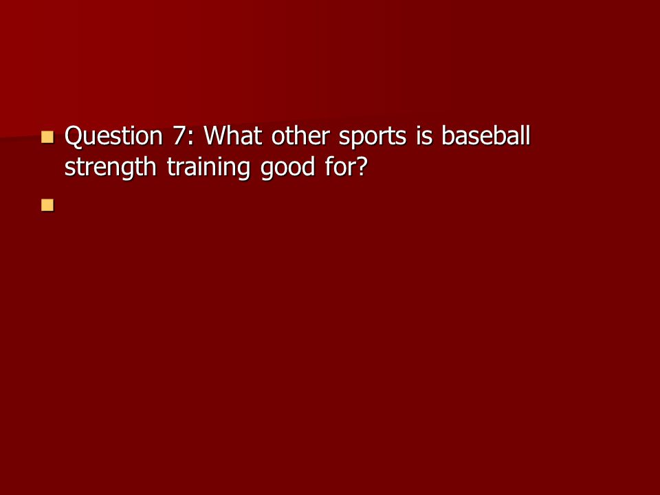 Question 8: What equipment is best for baseball strength training.