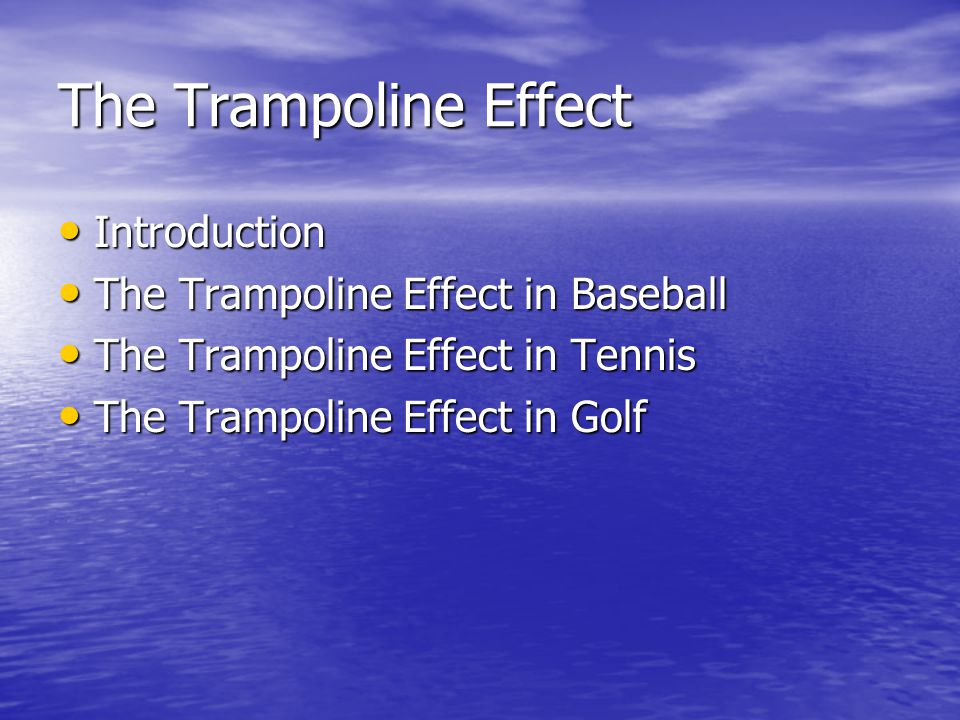 Introduction The trampoline effect refers to pronounced elasticity in the impacting object (baseball bat, tennis racquet, golf club, etc.) such that it acts like a trampoline.