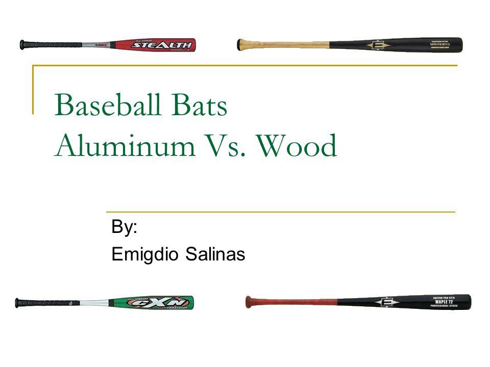 Baseball Bats Aluminum Vs. Wood By: Emigdio Salinas