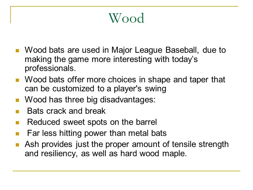 Additional Bat Technology Technology has enabled bat makers to use lighter, stronger materials.