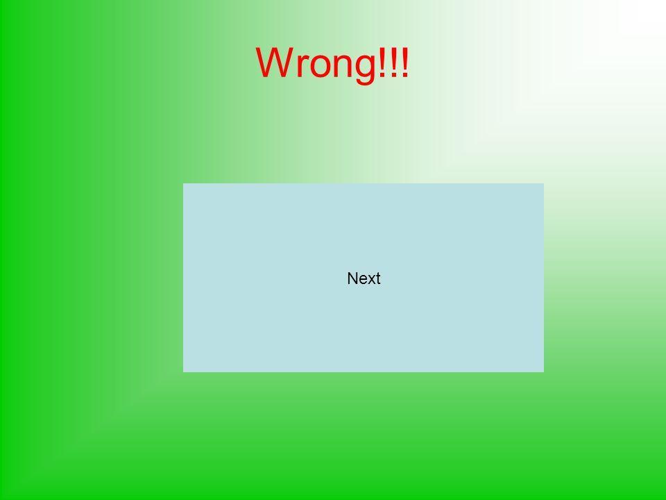 Wrong!!! Next