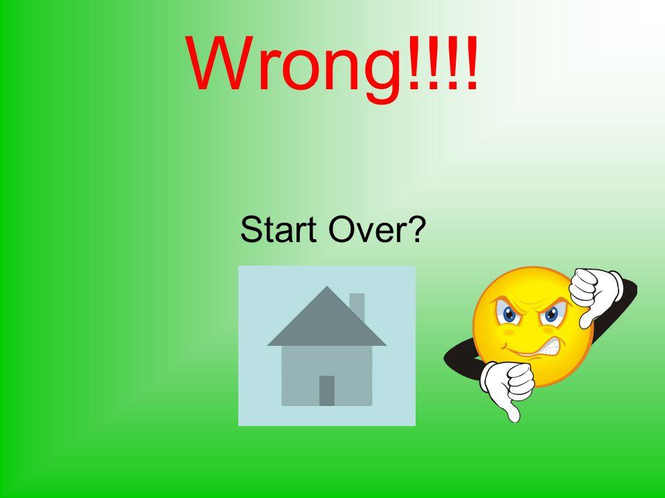 Wrong!!!! Start Over