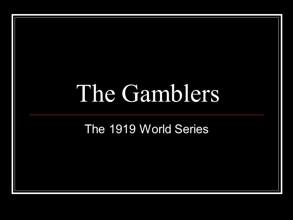 The Gamblers The 1919 World Series