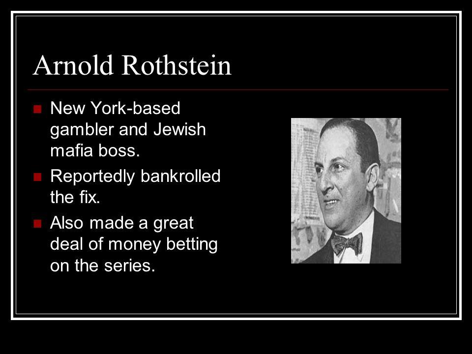 Arnold Rothstein New York-based gambler and Jewish mafia boss.
