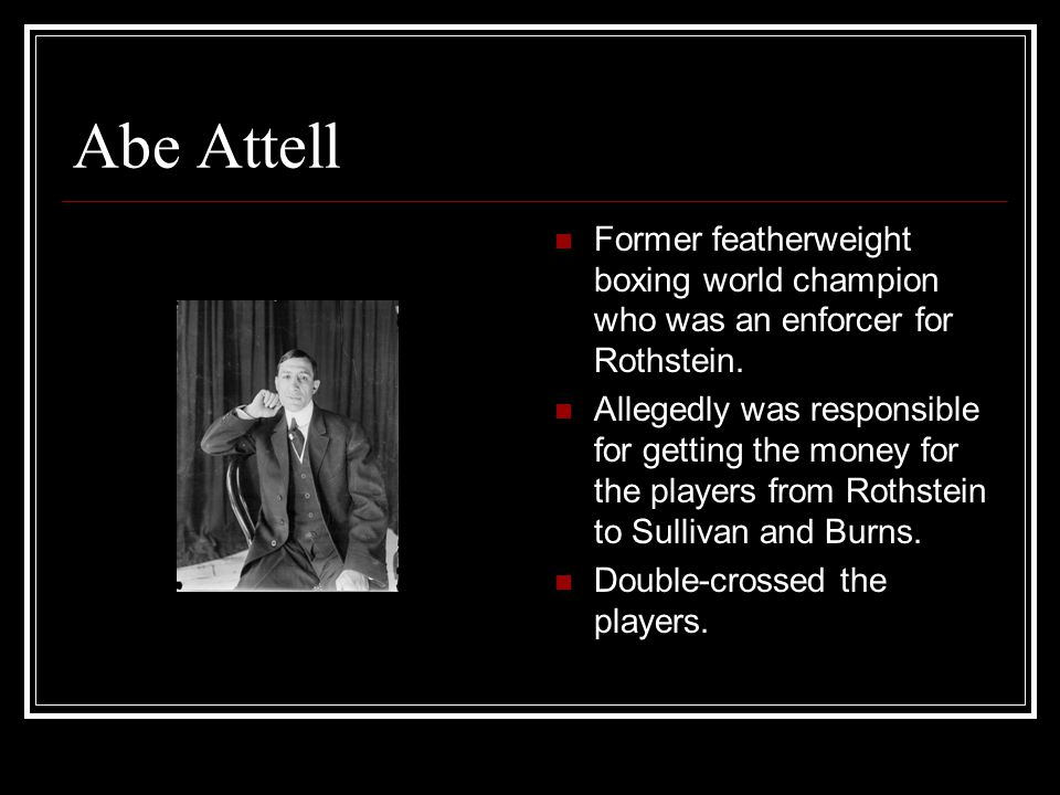 Abe Attell Former featherweight boxing world champion who was an enforcer for Rothstein.