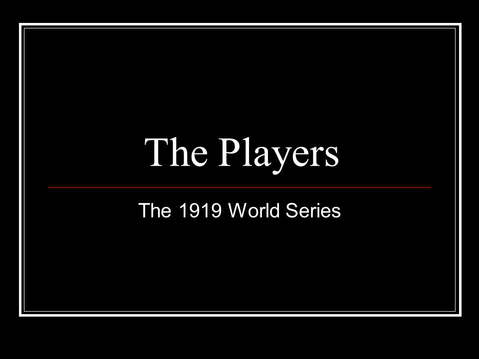 The Players The 1919 World Series