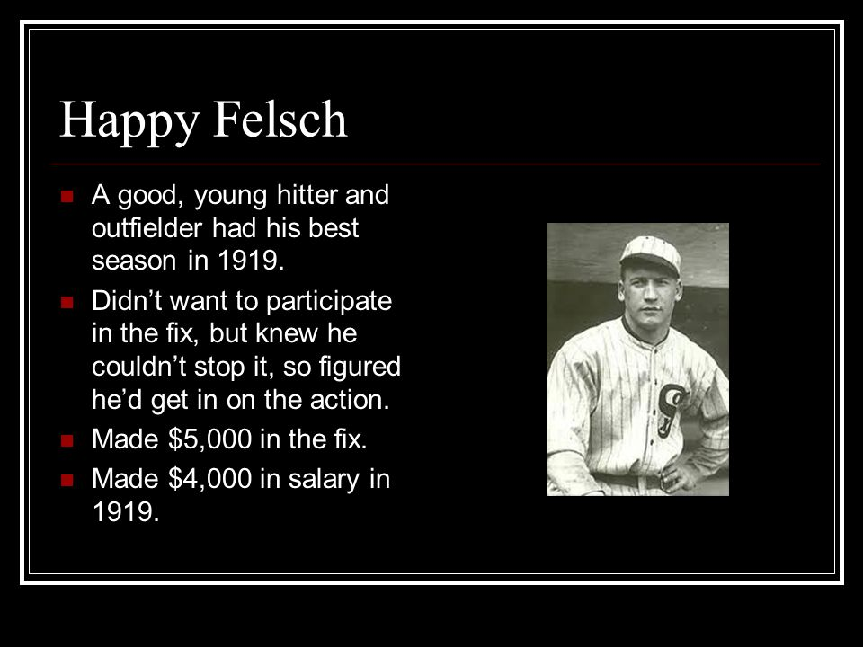 Happy Felsch A good, young hitter and outfielder had his best season in 1919.