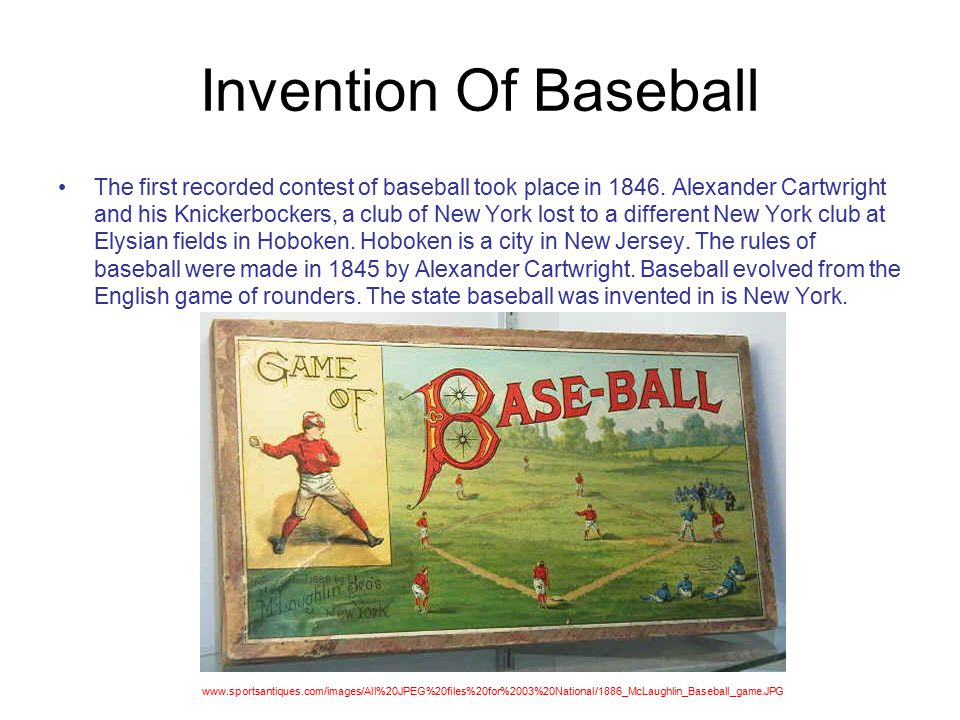 Invention Of Baseball The first recorded contest of baseball took place in 1846.