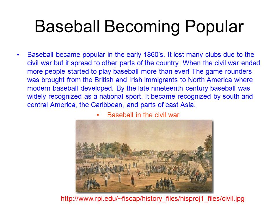Baseball Becoming Popular Baseball became popular in the early 1860's.