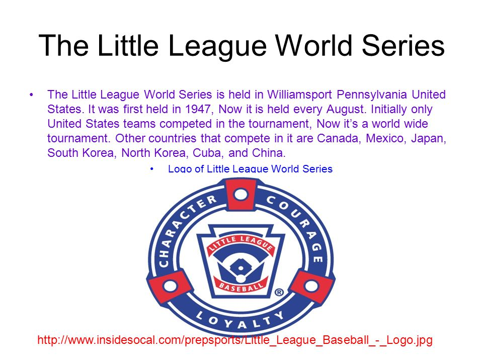 The Little League World Series The Little League World Series is held in Williamsport Pennsylvania United States.